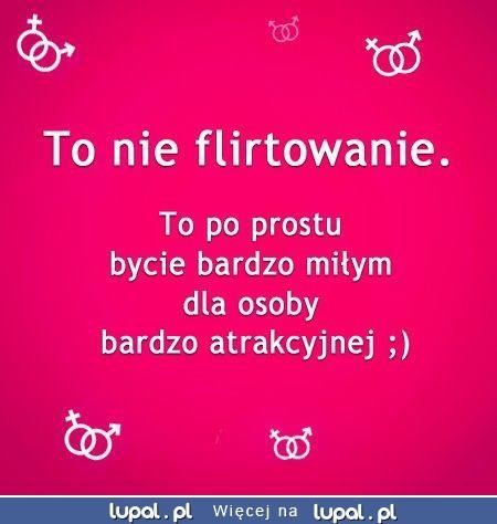 To nie flirtowanie!